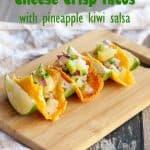 Cheese Crisp Tacos with Pineapple Kiwi Fruit Salsa