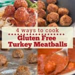 """A collage of gluten free turkey meatballs cooked four different ways with the text """"4 ways to cook gluten free turkey meatballs"""""""