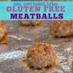 """baked gluten free turkey meatballs on a foil lined pan with text """"easy, oven-baked, turkey gluten free meatballs"""""""